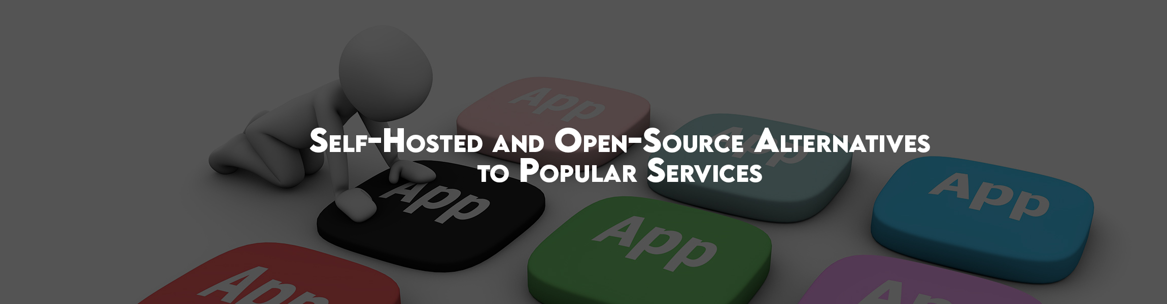 Self-Hosted and Open-Source Alternatives to Popular Services