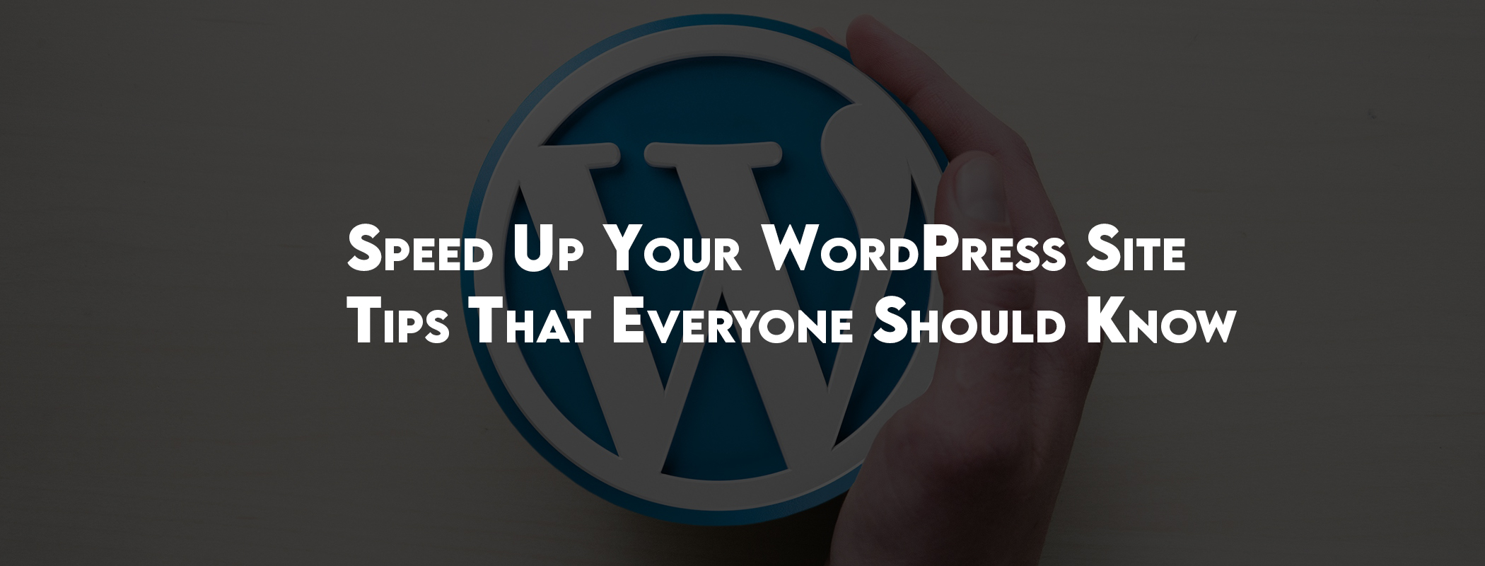 Speed Up Your WordPress Site - Tips That Everyone Should Know