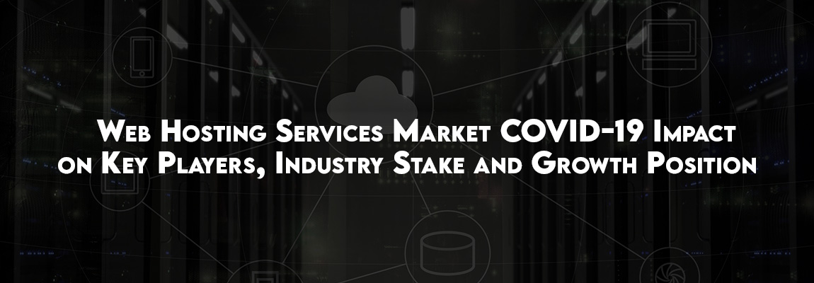 Web Hosting Services Market COVID-19 Impact on Key Players, Industry Stake and Growth Position