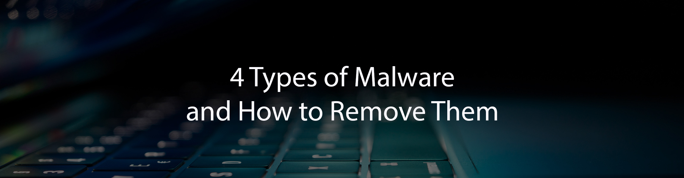 4 Types of Malware and How to Remove Them