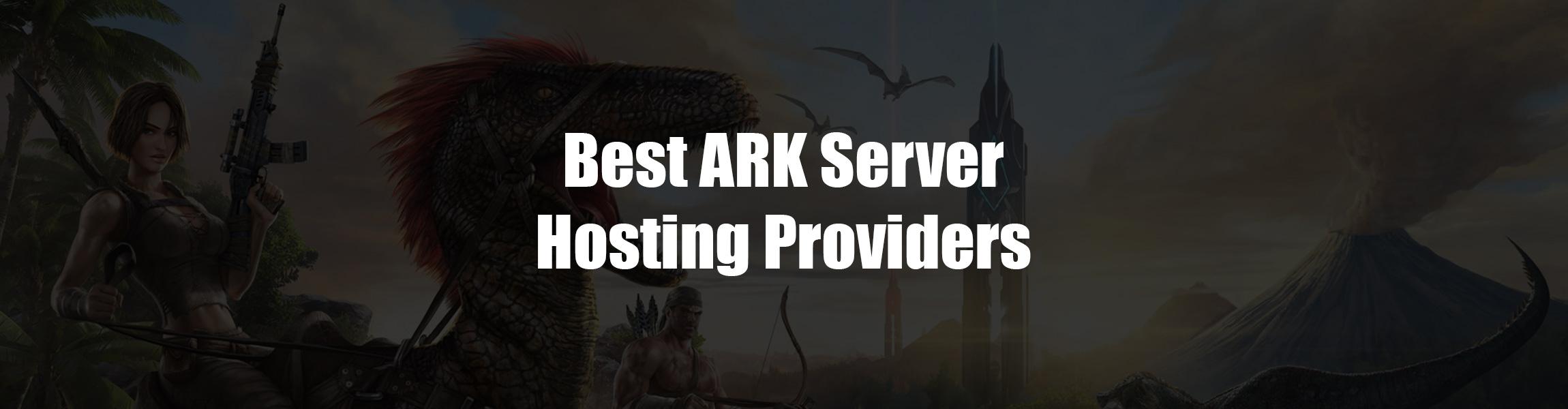 Best ARK Server Hosting Providers